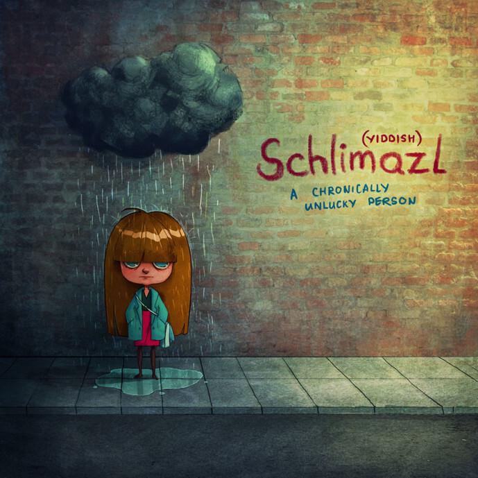 Schlimazl, do Ídiche: Uma pessoa com azar crônico.