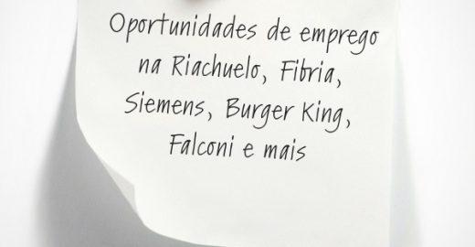 Vagas na Riachuelo, Fibria, Siemens, Burger King, Falconi e mais