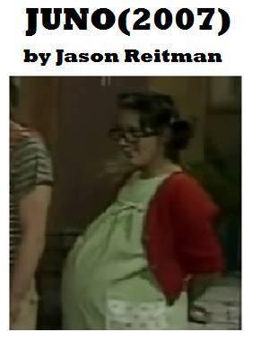 Juno, cópia de Chaves dirigida por Jason Reitman  ** Versão também teatralizada no brasil com o nome de A grávida de Taubaté **