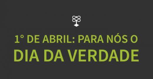 """1°de Abril vai se transformar no """"Dia da Verdade"""""""