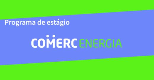 Comerc Energia abre inscrições para Programa de Estágio