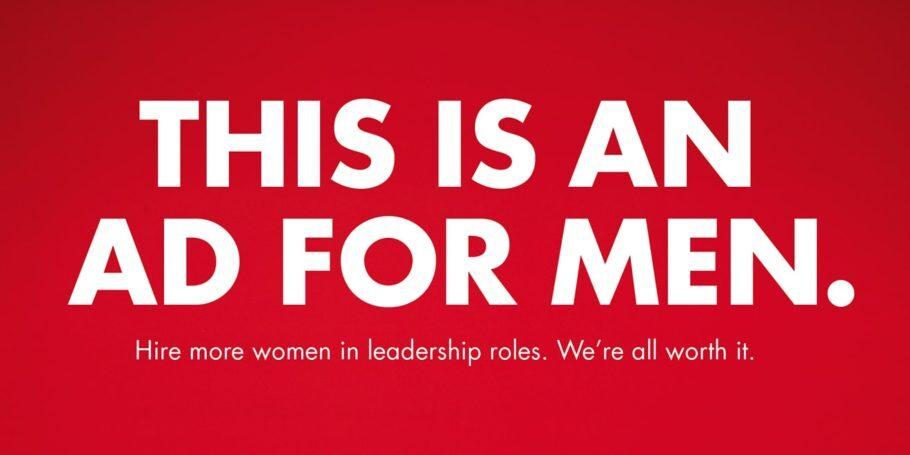 """""""Esse é um anúncio para homens"""", diz essa peça: a ideia é despertar neles a necessidade de igualdade de gênero no mercado de trabalho"""